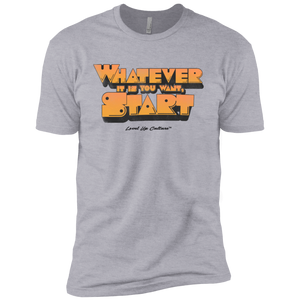 """Whatever It Is You Want, Start"" Men's T-Shirt"