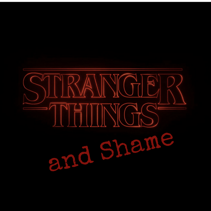 Stranger Things and the Pain of Shame