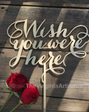 Wish You Were Here Sign, Laser Cut Event Sign, Gold, Silver or DIY Elegance Line