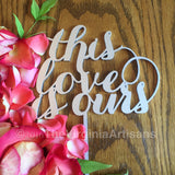 This Love is Ours Cake Topper. Gold or Silver. Elegance Line.