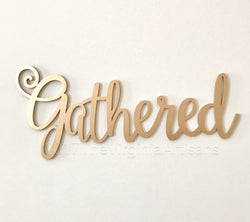 Gathered Laser Cut Sign - Gathered Sign - Inspirational Wall Art
