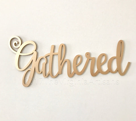 "Gathered Laser Cut Sign - Gathered Sign - Inspirational Wall Art - Gather Sign - Farmhouse Decor 23""x 10"""