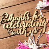 Thanks For Celebrating With Us Sign - Thank You Sign - Laser Cut Sign - Gold - Siver - DIY