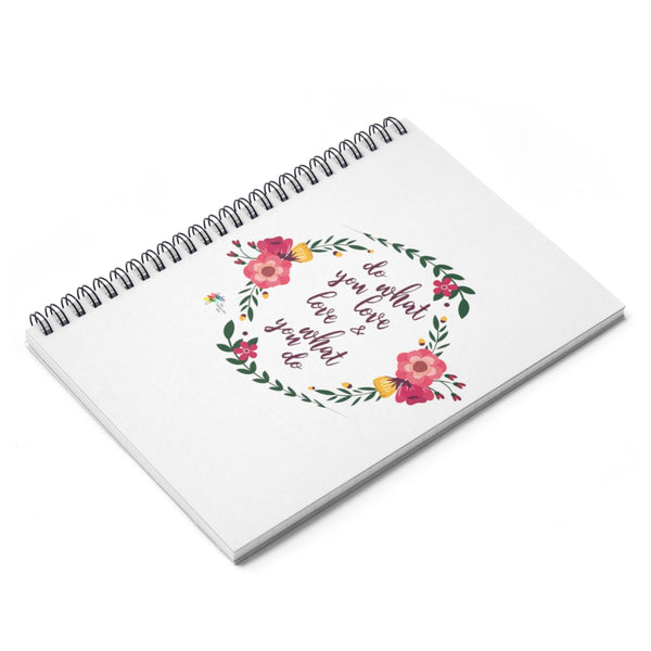 Spiral Notebook - Do What You Love and Love What You Do