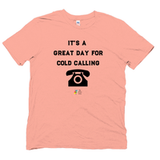It's a Great Day for Cold Calling Funny Marketing Shirt