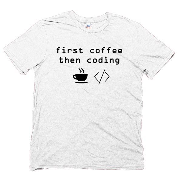 Coding T Shirt, First Coffee Then Coding
