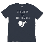 TEACHER T SHIRT, Teachers to the Rescue!