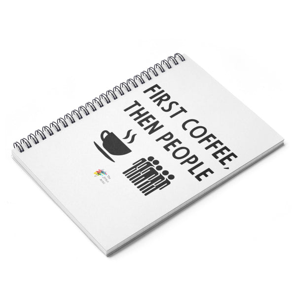 First Coffee Then People Spiral Notebook