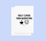First Coffee Then Marketing Card