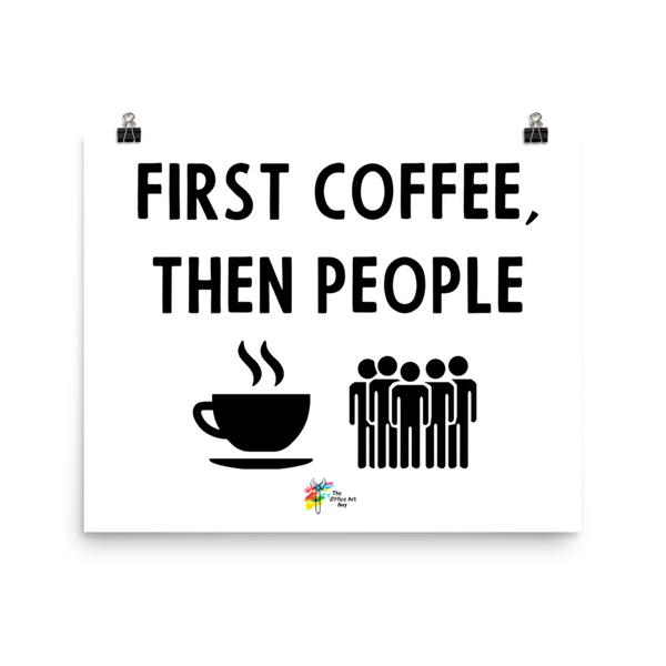 First Coffee Then People Art Print