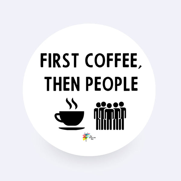 Funny Office Sticker - First Coffee Then People
