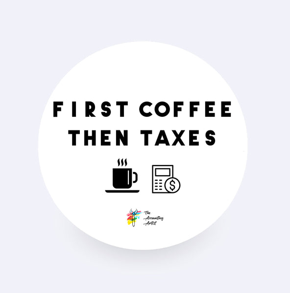 Tax Sticker - First Coffee Then Taxes