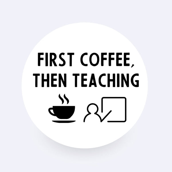 First Coffee Then Teaching Sticker