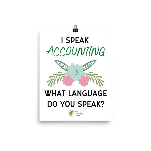 Accounting Print - I Speak Accounting, What Language Do You Speak?