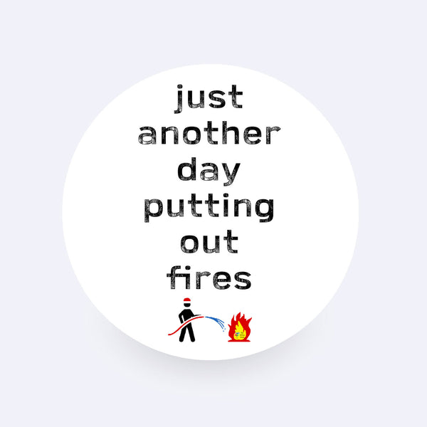 Funny Office Sticker - Just Another Day Putting Out Fires