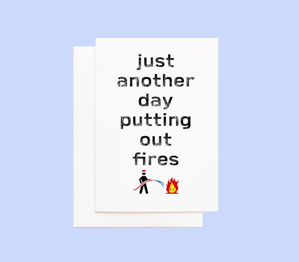 Just Another Day Putting Out Fires - Funny Office Card
