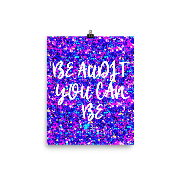 Be Audit You Can Be Art Print