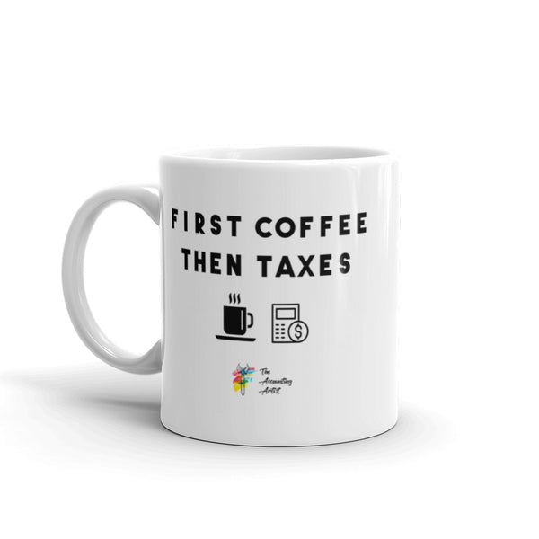 First Coffee Then Taxes Mug