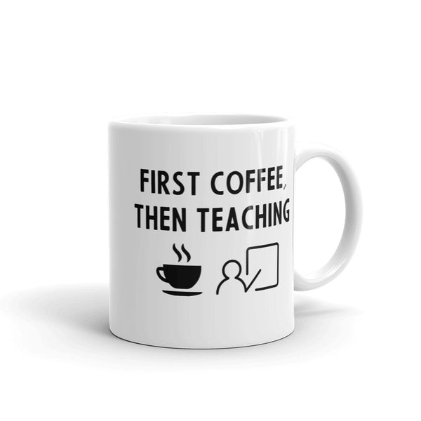 First Coffee Then Teaching Mug