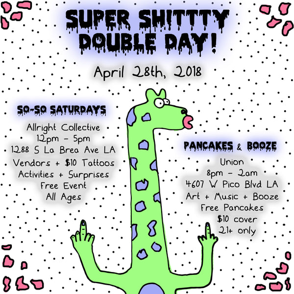 APRIL 28, 2018 // SUPER SHITTTY DOUBLE DAY
