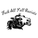 Fuck All Y'all Racists Shirt (Benefits BLM)