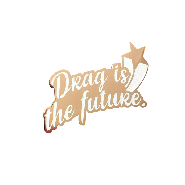 Drag is the Future Pin