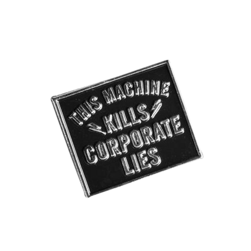 This Machine Kills Corporate Lies Pin