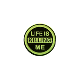 Life Is Killing Me Pin (Glow in the Dark)