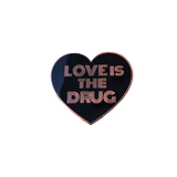 Love is the Drug Pin