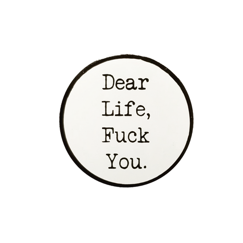 Dear Life, Fuck Off Pin