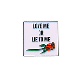 Love Me Or Lie To Me Pin
