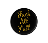 Fuck All Y'all Button