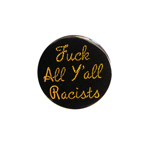 Fuck All Y'all Racists Button (Benefits BLM)