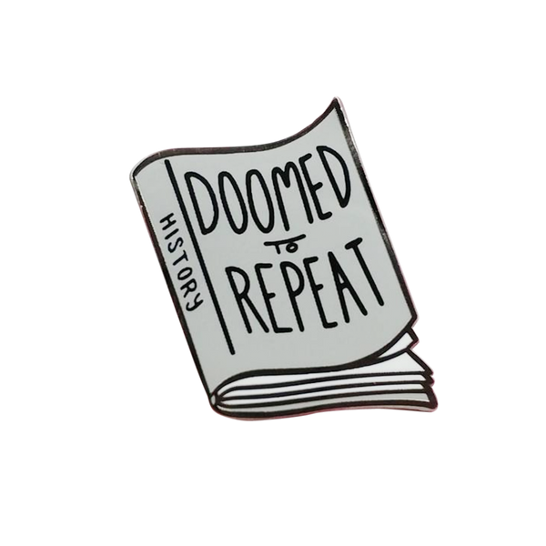 Doomed to Repeat Pin