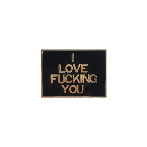 I Love Fucking You Pin