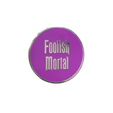 Foolish Mortal Pin