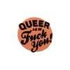 Queer As In Fuck You Pin