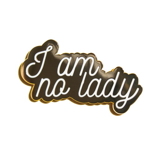 I Am No Lady Pin