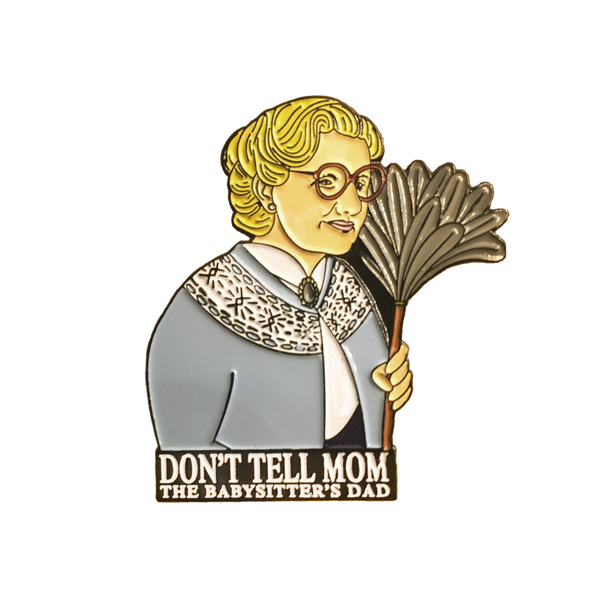 Don't Tell Mom the Babysitter's Dad Pin