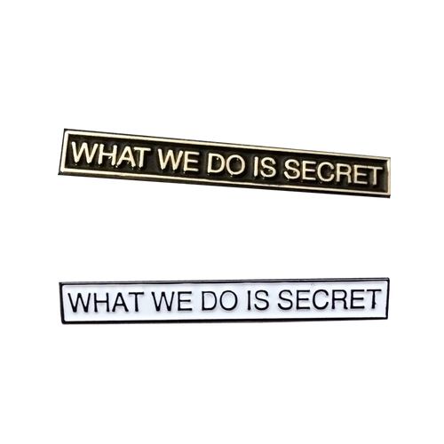 What We Do Is Secret Pin