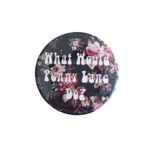 What Would Penny Lane Do Button