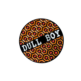 Dull Boy Pin
