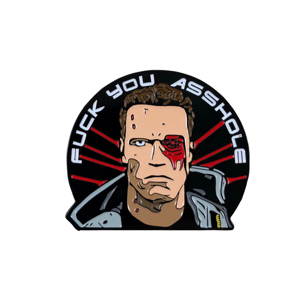 Fuck You Asshole T-800 Pin