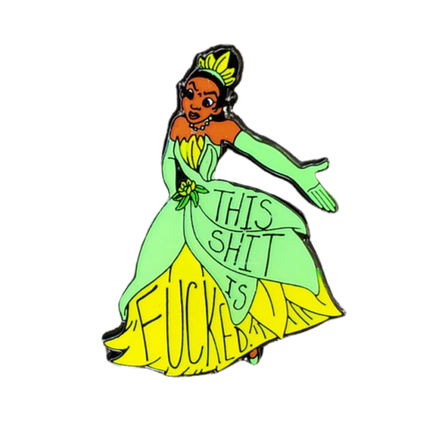 "Tiana ""This Shit is Fucked"" Pin (Benefits BLM)"