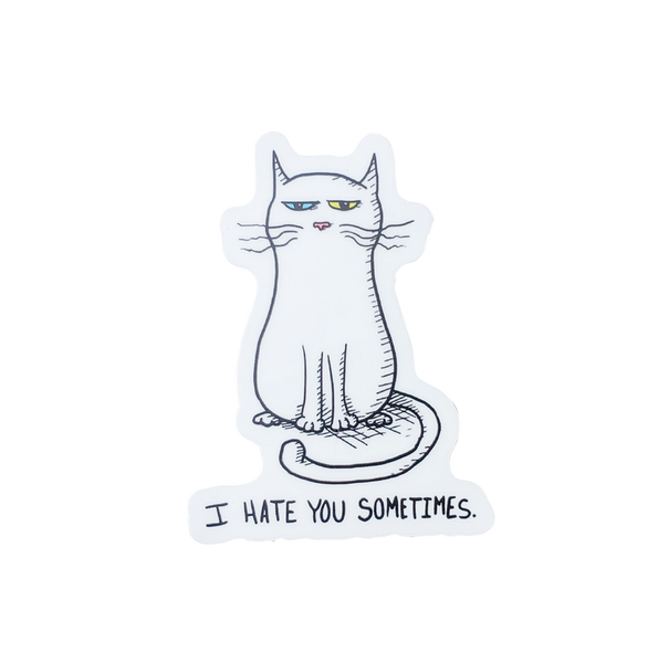 I Hate You Sometimes Sticker
