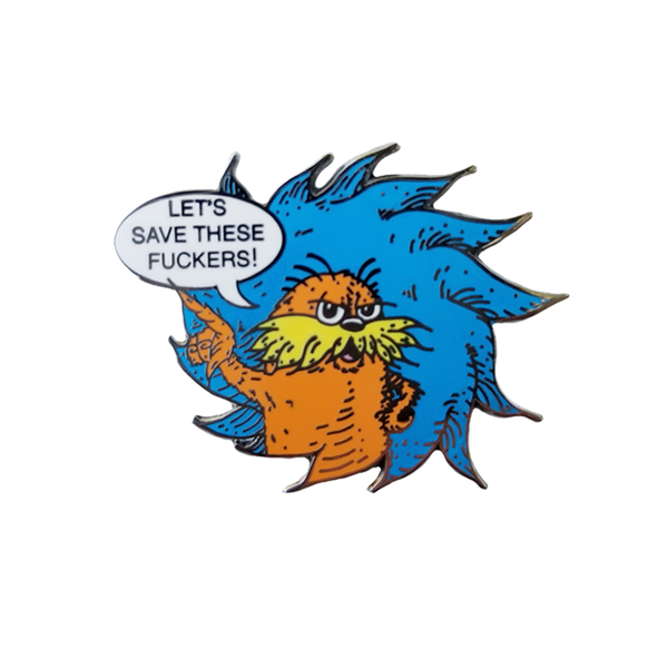 Let's Save These Fuckers Lorax Pin