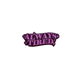 Always Tired Pin (Glows in the dark)