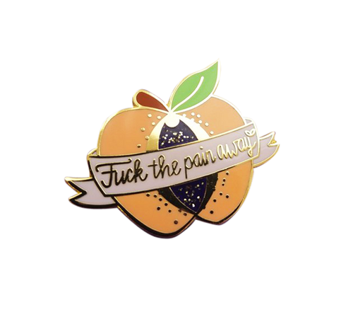 Fuck the Pain Away Pin