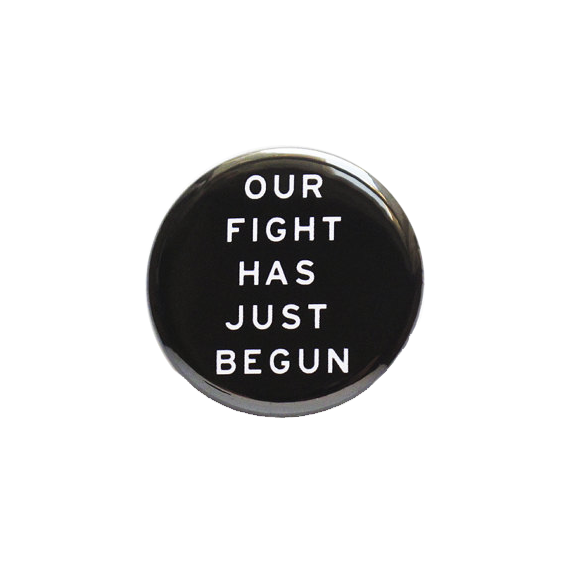 Our Fight Has Just Begun Button