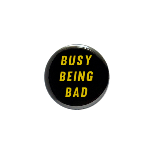 Busy Being Bad Button